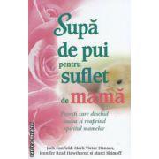 Supa de pui pentru suflet de mama ( Editura : Adevar divin , Autor : Jack Canfield , Mark Hansen ISBN 978-606-8080-99-4 )