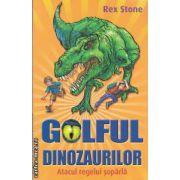 Golful dinozaurilor Atacul regelui soparla (Editura : Galaxia copiilor , Autor : Rex Stone , ISBN 978-606-8434-27-8 )