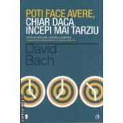Poti face avere chiar daca incepi mai tarziu ( Editura : Curtea Veche ,Autor : David Bach ISBN 978606584984 )