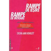 Rampe de iesire si rampe de intrare ( Editura : Curtea Veche , Autor : Sylvia Ann Hewlett ISBN 978-606-588-393-2 )