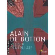 Religia pentru atei ( Editura : Vellant , Autor : Alain de Botton ISBN 978-973-1984-92-6 )