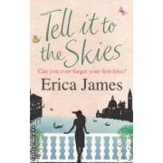 Tell it to the Skies ( Editura : Orion Books , Autor : Erica James ISBN 978-0-7528-9336-5 )