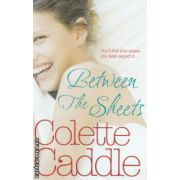 Between the Sheets ( Editura: Pockett Books, Autor: Colette Caddle ISBN 978-1-84739-332-6 )