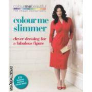 Colour me slimmer ( Editura : Hamlyn , Autor : Pat Henshaw , Veronique Henderson ISBN 978-0-600-61993-2 )