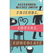 Friends lovers chocolate ( Editura : Abacus , Autor : Alexander McCall Smith ISBN 978-0-349-11804-8 )