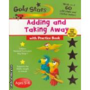Gold stars Adding and taking away with practice book  ages 5-6 ( Editura : Parragon , Autor : Paul Broadbent ISBN 1-40547-406-8 )