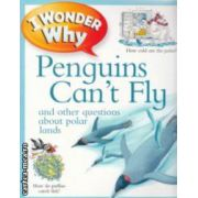 I wonder why Penguins can ' t fly and other questions about polar lands ( Editura : Kingfisher , Autor : Pat Jacobs ISBN 978-0-7534-3523-6 )