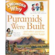 I wonder why Pyramids were built and other questions about ancient Egipt ( Editura : Kingfisher , Autor : Philip Steele ISBN 978-0-7534-3525-0 )