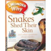 I wonder why Snakes shed their skin and other questions about reptiles ( Editura : Kingfisher , Autor : Amanda o'Neill ISBN 978-0-7534-3527-4 )