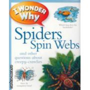 I wonder why Spiders spin webs and other questions about creepy-crawlies ( Editura : Kingfisher , Autor :Amanda O'Neill ISBN 978-0-7534-3528-1)