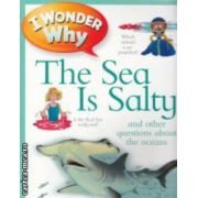 I wonder why the sea is salty ( Editura : Kingfisher , Autor : Anita Ganeri ISBN 978-0-7534-3526-7 )