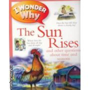 I wonder why The sun rises and other questions about time and seasons ( Editura : Kingfisher ,Autor : Brenda Walpole ISBN 978-0-7534-3530-4 )