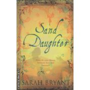 Sand Daughter ( Editura : Snowbooks , Autor : Sarah Bryant ISBN 978-1-905005-22-2 )