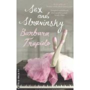 Sex and Stravinsky ( Editura : Bloomsbury , Autor : Barbara Trapido ISBN 978-1-4088-0981-5 )