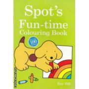 Spot's fun-time colouring book plus one hundred stickers ( Editura : Penguin books , Autor : Eric Hill ISBN 978-0-72326-469-9 )