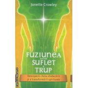 Fuziunea dintre suflet si trup ( Editura : Daksha , Autor : Jonette Crowley ISBN 978-973-1965-34-5 )