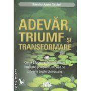 Adevar triumf si transformare ( Editura : For you , Autor : Sandra Anne Taylor ISBN 978-606-639-034-7 )