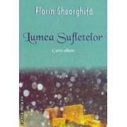 Lumea Sufletelor ( Autor : Florin Gheorghita  ISBN 978-973-1986-23-4 )