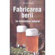 Fabricarea berii la indemana tuturor ( Editura : M.A.S.T. ,  Autor : Michael Hlatky ISBN 978-606-649-020-7 )