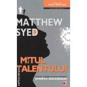 Mitul talentului ( Editura : Paralela 45 , Autor : Matthew Syed ISBN 9789734716524 )