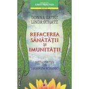 Refacerea sanatatii si imunitatii ( Editura : Paralela 45 , Autor : Donna Gates , Linda Schatz ISBN 978-973-47-1653-1 )