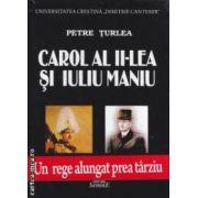 Carol al II-lea si Iuliu Maniu ( Editura : Semne , Autor : Petre Turlea ISBN 978-606-15-0355-1 )