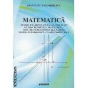 Matematica pentru examenul de bacalaureat , M2 filiera teoretica , profil real - specializarea stiinte ale naturii filiera tehnologica - toate profilurile ( Editura : Sitech , Autor : Ioan Paul Tatomirescu ISBN 978-606-11-3353-6 )