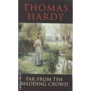Far from the madding crowd ( Editura : Transatlantic Press , Autor : Thomas Hardy ISBN 9781908533739 )