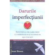 Darurile imperfectiunii ( Editura: Adevar divin, Autor: Brene Brown ISBN 978-606-8420-19-6 )