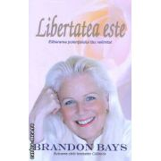 Libertatea este ( Editura: Adevar divin, Autor: Brandon Bays ISBN 978-606-8420-17-2 )