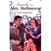 Convorbiri cu Alex. Stefanescu ( Editura: Allfa, Autor: Ioana Revnic ISBN 978-973-724-720-9 )