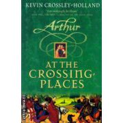 Arthur at the crossing places ( Editura : Orion Books ,  Autor : Kevin Crossley Holland ISBN 1-84255-200-7 )