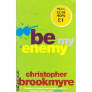 Be my enemy ( Editura : Abacus , Autor : Christopher Brookmyre ISBN 0-349-11681-4 )