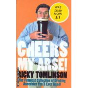Cheers my arse ! The funniest Collection of Drinking Anecdotes you'll ever read! ( Editura : Sphere , Autor :Ricky Tomlinson ISBN 78-07515-4043-7 )