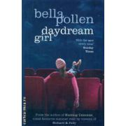 Daydream girl ( Editura : PAN BOOKS ,  Autor : Bella Pollen ISBN 0-330-43855-7 )