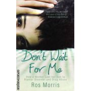 Don't wait for me ( Editura : Mainstream Publishing , Autor : Ros Morris ISBN 978-1-84596-342-2 )