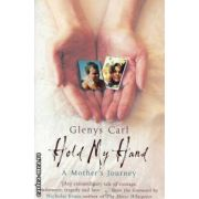 Hold my hand ( Editura : Pan Books , Autor : Glenys Carl ISBN 0-330-43761-5 )