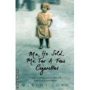 Ma he sold me for a few cigarettes ( Editura: Mainstream Publishing, Autor: Martha Long ISBN 9781845962791 )