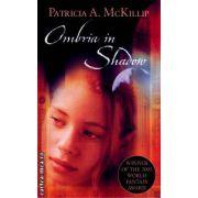 Ombria in Shadow ( Editura : Atom Books , Autor : Patricia A. McKillip ISBN 1-904233-33-3 )