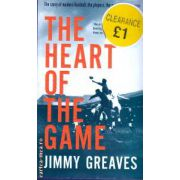 The heart of the game ( Editura : Time Warner Books , Autor : Jummy Greaves ISBN 0-7515-3739-x )