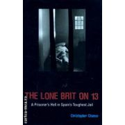 The Lone  brit on 13 ( Editura : Mainstream Publishing , Autor : Christopher Chance ISBN 9781840189575 )