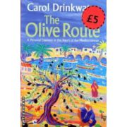 The Olive Route ( Editura: Orion, Autor: Carol Drinkwater ISBN 0-297-84789-9 )
