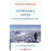 Antrenarea mintii ( Editura : Dharana , Autor : Chogyam Trungpa ISBN 978-973-8975-55-2 )