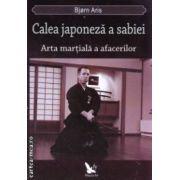 Calea japoneza a sabiei Arta martiala a afacerilor ( Editura : For you , Autor : Bjorn Aris ISBN 978-606-639-037-8 )
