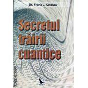 Secretul trairii cuantice ( Editura : For You , Autor : Frank Kinslow ISBN 978-606-639-011-8 )