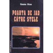Poarta de Jad catre stele ( Editura: Miracol, Autor: Ileana Stan ISBN 978-973-9315-95-1 )