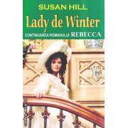 Lady de Winter -continuarea romanului Rebecca ( Editura : Orizonturi , Autor : Susan Hill ISBN 978-973-736-172-1