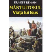 Mantuitorul Viata lui Isus ( Editura : Orizonturi , Autor : Ernest Renan ISBN 978-973-736-203-2 )