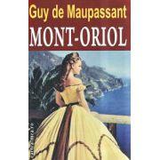 Mont - Oriol ( Editura : Orizonturi , Autor : Guy de Maupassant ISBN 978-973-736-198-1 )