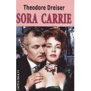 Sora Carrie ( Editura : Orizonturi , Autor : Theodore Dreiser ISBN 978-973-736-175-2 )